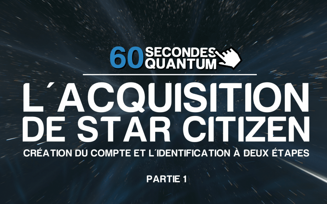 60SQ - #10 – L'acquisition de Star Citizen – Partie 1